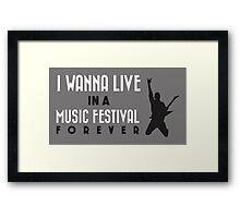 I wann live in a music festival forever! Framed Print