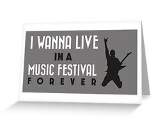 I wann live in a music festival forever! Greeting Card