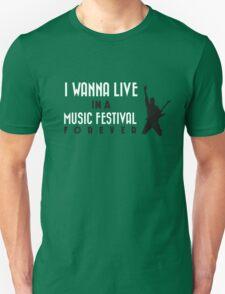 I wann live in a music festival forever! Unisex T-Shirt