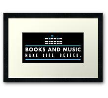 books and music make life better! Framed Print