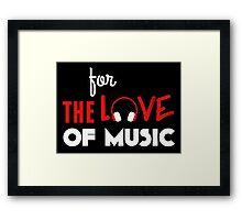 for the love of music Framed Print