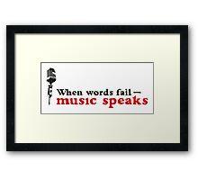 When words fail - music speaks! Framed Print
