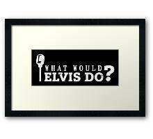 What would elvis do? Framed Print