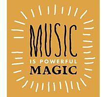 Music is powerful magic!  Photographic Print