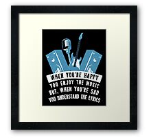 When you're happy you enjoy the music, but when you're sad... Framed Print