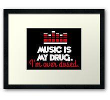 Music is my drug. I'm over dosed! Framed Print