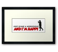 Just gimme a microphone and I'm happy! Framed Print