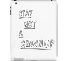 STAY NOT A GROWNUP iPad Case/Skin