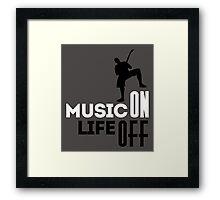 Music on - life off! Framed Print