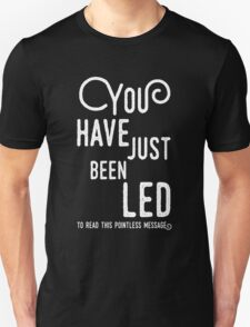 You have just been led... T-Shirt