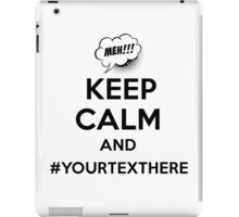 Keep Calm And #YourTextHere Meh T-Shirt, Geek, Humor, Funny Gifts iPad Case/Skin