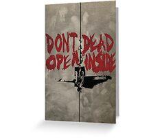 Don't Open Dead Inside Greeting Card