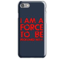 I AM A FORCE TO BE RECKONED WITH! (Version: RED) iPhone Case/Skin