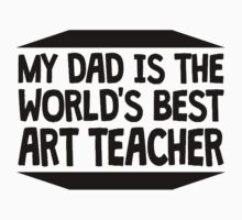 My Dad Is The World's Best Art Teacher Baby Tee
