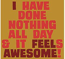 Nothing is as Awesome! Photographic Print