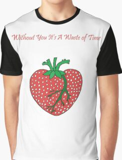 Without You I'd . . . Graphic T-Shirt