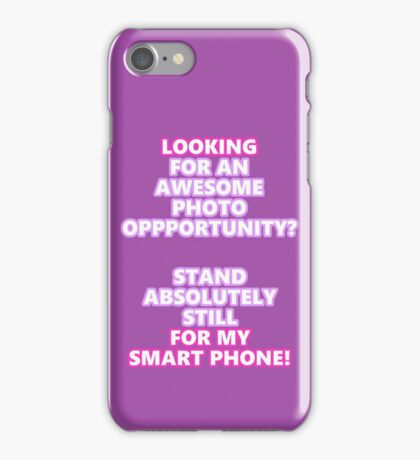 Stand Still While I Shoot! iPhone Case/Skin