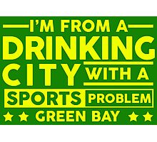 I'm From A Drinking City With a Sports Problem - Green Bay Photographic Print