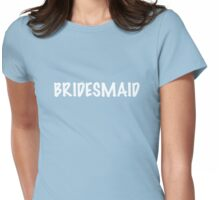 Bridesmaid Womens Fitted T-Shirt