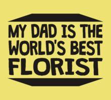 My Dad Is The World's Best Florist Kids Tee