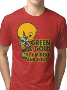 Green & Gold Til I'm Dead and Cold - Go Packers! Tri-blend T-Shirt
