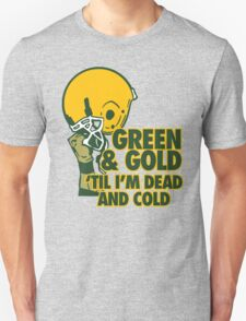 Green & Gold Til I'm Dead and Cold - Go Packers! Unisex T-Shirt