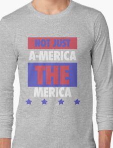 Not Just America - THE Merica - USA! Long Sleeve T-Shirt