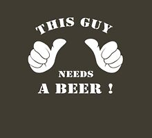 This guy needs a beer!  Unisex T-Shirt