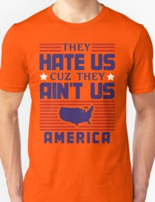 They Hate Us Cuz They Ain't Us - America T-Shirt