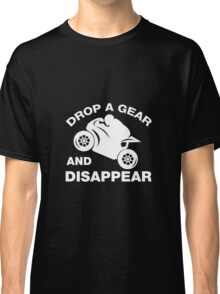 Drop A Gear And Disappear. Motorcycle T shirt Classic T-Shirt