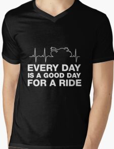 Every Day, Is A Good Day To Ride. Mens V-Neck T-Shirt
