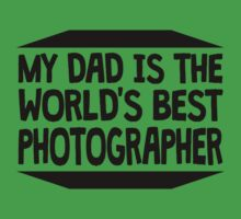 My Dad Is The World's Best Photographer Kids Tee