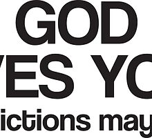 God Loves you!* *Restrictions may apply by kylebianchi