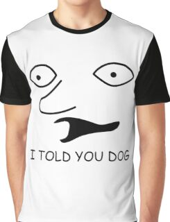 sweet bro and hella jeff - I TOLD YOU DOG Graphic T-Shirt
