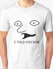 sweet bro and hella jeff - I TOLD YOU DOG Unisex T-Shirt