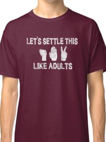 Let's Settle This Like Adults / Rock Paper Scissors Classic T-Shirt