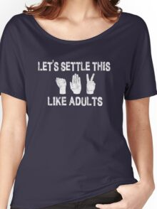 Let's Settle This Like Adults / Rock Paper Scissors Women's Relaxed Fit T-Shirt