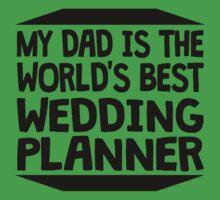 My Dad Is The World's Best Wedding Planner Kids Tee