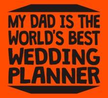 My Dad Is The World's Best Wedding Planner Kids Clothes