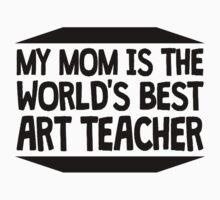 My Mom Is The World's Best Art Teacher One Piece - Long Sleeve