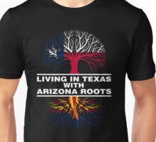 LIVING IN TEXAS WITH ARIZONA ROOTS Unisex T-Shirt