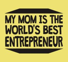 My Mom Is The World's Best Entrepreneur Baby Tee
