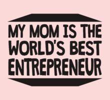 My Mom Is The World's Best Entrepreneur Kids Tee
