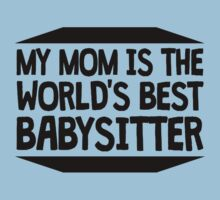 My Mom Is The World's Best Babysitter Baby Tee