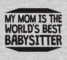 My Mom Is The World's Best Babysitter Kids Tee