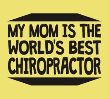My Mom Is The World's Best Chiropractor Kids Tee