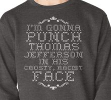 I'm gonna PUNCH thomas jefferson Pullover