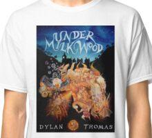 Under Milk Wood Classic T-Shirt