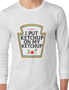 I put ketchup on my ketchup Long Sleeve T-Shirt