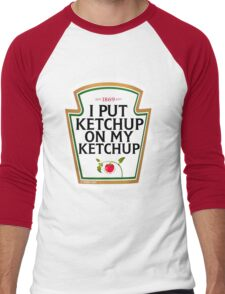 I put ketchup on my ketchup Men's Baseball ¾ T-Shirt